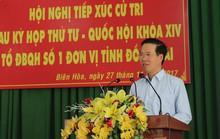"""Tiếp xúc cử tri Đồng Nai: Nhiều vấn đề """"nóng"""" được đặt ra"""