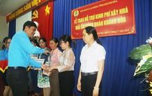 Khánh Hòa: Hỗ trợ đoàn viên khó khăn an cư