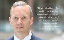 Đại sứ Anh Gareth Ward: Đảm bảo 39 nạn nhân được trở về nhà sớm nhất