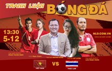 Tranh luận bóng đá SEA Games 30 Việt Nam - Thái Lan: Quyết chiến đại kình địch!