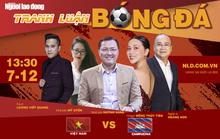 Tranh luận bóng đá SEA Games 30: Tin vào chiến thắng của U22 Việt Nam trước U22 Campuchia