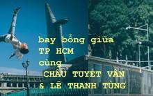 Bay bổng giữa TP HCM cùng Châu Tuyết Vân và Lê Thanh Tùng