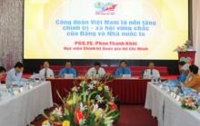 Công đoàn Việt Nam đóng góp to lớn cho sự phát triển của đất nước