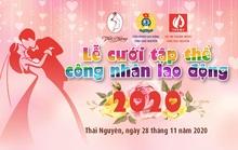 Thái Nguyên: Tổ chức lễ cưới cho 20 cặp đôi công nhân khó khăn