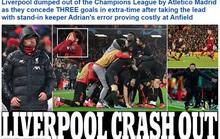 Liverpool bị loại sốc, báo chí Anh tấn công tội đồ Adrian