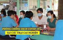 [Video] - Phòng chống dịch Covid-19 tại các trại cai nghiện