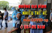 Những đại gia đình ở Quảng Nam mắc Covid-19