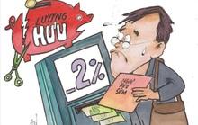 CHÍNH SÁCH NGHỈ HƯU SỚM: Khoản trừ 2% mỗi năm đang gây khó cho NLĐ