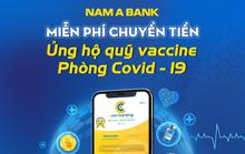 Nam A Bank miễn phí chuyển tiền ủng hộ Quỹ Vắc-xin phòng, chống Covid - 19