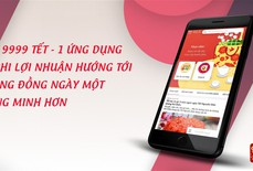 """App miễn phí """"9999 Tết"""": Một ứng dụng triệu niềm vui"""