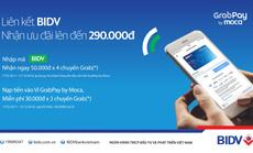 Ưu đãi hơn 1 tỉ đồng cho khách hàng BIDV dùng Grabpay by Moca