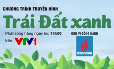 """Tập đoàn Dầu khí Việt Nam đồng hành cùng chương trình """"Trái đất xanh"""""""