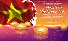 """""""Muôn vàn tình thương yêu"""" nhớ về Chủ tịch Hồ Chí Minh"""