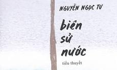 """""""Biên sử nước"""" của Nguyễn Ngọc Tư- trăn trở về sự tồn tại"""
