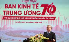 Ban Kinh tế Trung ương là cơ quan tham mưu chiến lược quan trọng của Đảng về kinh tế-xã hội