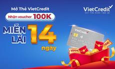 Mở thẻ VietCredit, tặng voucher mua sắm, miễn lãi 14 ngày