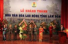 Khánh thành Nhà Văn hóa Lao động tỉnh Lâm Đồng