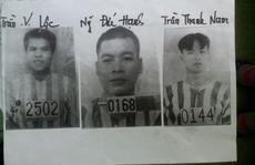 Ba phạm nhân 'đặc biệt' trốn khỏi trại giam Gia Trung