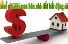 Các loại thuế và phí khi mua bán, chuyển nhượng BĐS