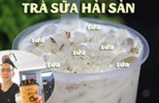 Trà sữa hải sản độc nhất Sài Gòn - Bạn thử chưa?