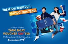 Thêm bạn thêm vui - Gấp đôi quà tặng với Sacombank Pay