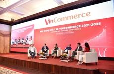 """VinCommerce 2021-2025: Chiến lược đối tác """"Win – Win"""" là định hướng trọng tâm"""