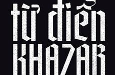'Từ điển Khazar' - Cách tân của tiểu thuyết