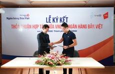 VNG cung cấp giải pháp xác thực khách hàng điện tử TrueID cho Ngân hàng Bản Việt