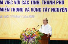 Thủ tướng: Không than nghèo kể khổ mà hãy đóng góp cho miền Trung - Tây Nguyên