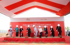 Chính thức khởi công Trung tâm Thể thao Đa năng Aqua Sport Complex
