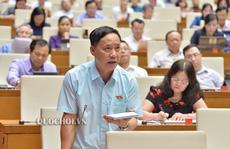 Đại biểu Nguyễn Mai Bộ làm nóng nghị trường khi nói về những 'khuyết tật' trong xây dựng luật