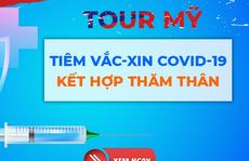 Một số doanh nghiệp tạm ngừng chào bán tour đi Mỹ tiêm vắc-xin Covid-19