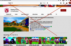 TP HCM: Phạt kênh Timmy TV 15 triệu đồng vì đăng tải nhiều nội dung độc hại với trẻ em