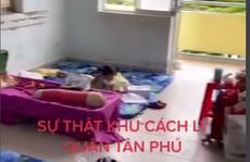 UBND quận Tân Phú giải thích về clip 'sự thật khu cách ly...' gây xôn xao mạng xã hội