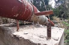 Công trình cấp nước 100 tỉ chưa xong đã hỏng, chủ đầu tư 'bất lực'!