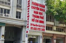 TP HCM: Phạt nặng 1 phòng khám nam khoa, tước chứng chỉ hành nghề nhiều bác sĩ