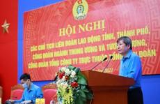 Nâng cao mức sống, cải thiện điều kiện làm việc cho công nhân