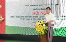 """Vietcombank quyết tâm hoàn thành """"nhiệm vụ kép"""" trong 6 tháng cuối năm"""