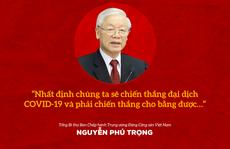 Tổng Bí thư Nguyễn Phú Trọng: Phải chiến thắng bằng được đại dịch Covid-19
