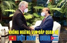 [eMagazine] Không ngừng vun đắp quan hệ Việt Nam - Cuba (phần 1)