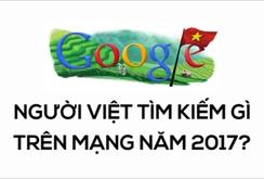 Người Việt tìm kiếm gì trên mạng năm 2017?