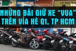 """Ghi nhanh: Những bãi giữ xe """"vua"""" trên vỉa hè Q1, TP HCM"""