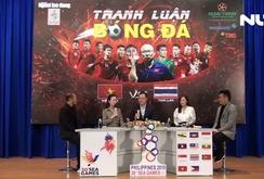 Tranh luận bóng đá SEA Games 30 - 2019: U22 Việt Nam quyết đấu Thái Lan
