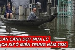 Toàn cảnh đợt mưa lũ lịch sử ở miền Trung năm 2020