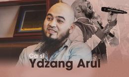 [eMagazine] - Ca sĩ Ydzang Arul: Tôi có tất, chỉ thiếu tiền!