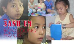 [eMagazine] Hành trình vượt qua nỗi đau của 3 anh em mồ côi ở Sóc Trăng