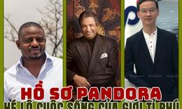 [eMagazine] Giới tỉ phú trong Hồ sơ Pandora: Từ xa hoa đến tù tội