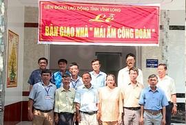 Vĩnh Long: Tăng mức hỗ trợ Mái ấm Công đoàn
