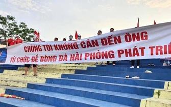 """Chức Chủ tịch CLB Hải Phòng """"làm không được thì thay để đội bóng tốt lên"""""""