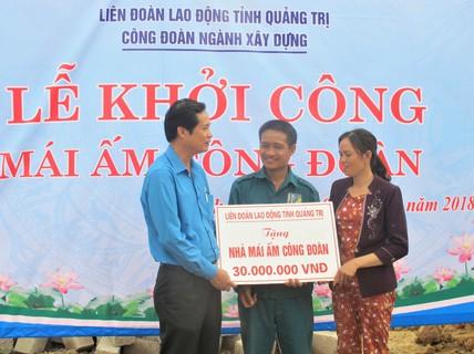 Công đoàn Quảng Trị hỗ trợ hơn 280 mái ấm Công đoàn, nhà tình nghĩa